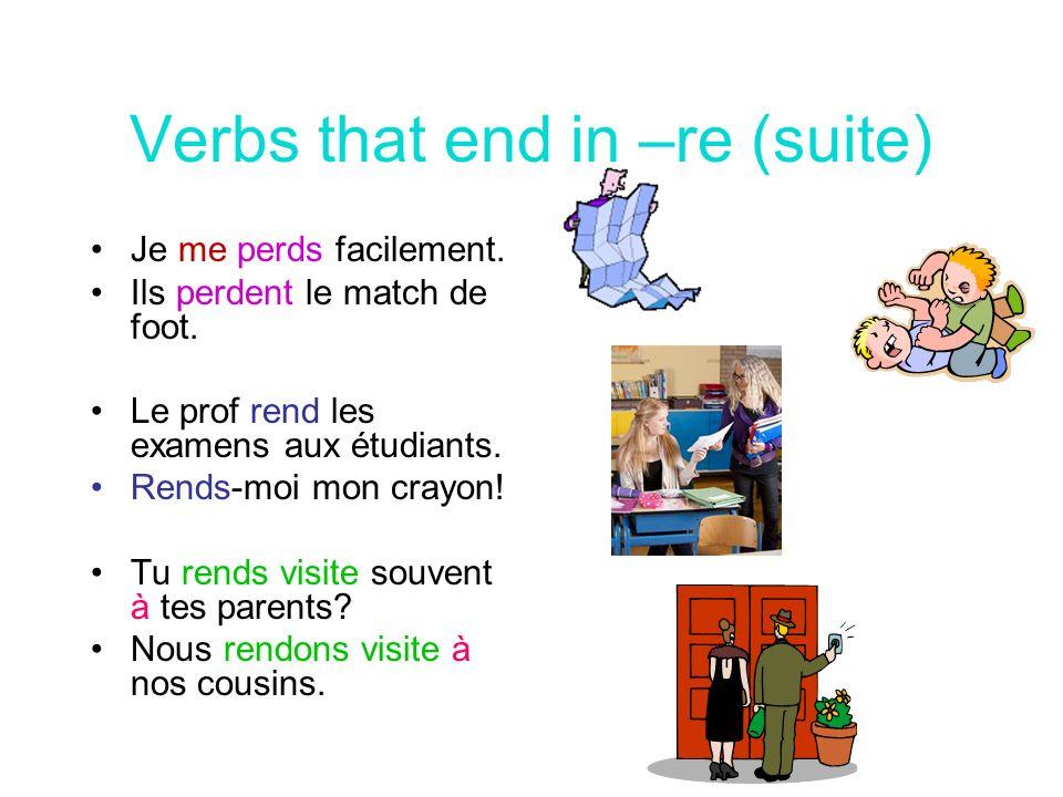 Des Verbes–re (fin!) Il répond au prof.Elles répondent en français.