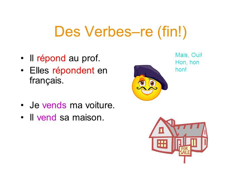 Des Verbes–re (fin!) Il répond au prof. Elles répondent en français.