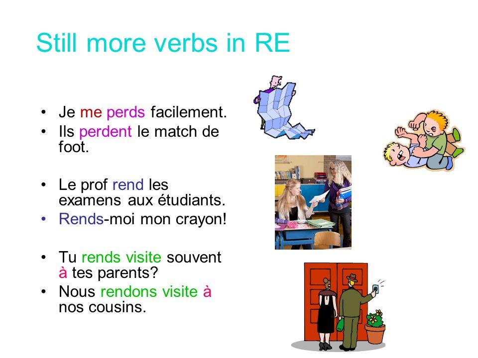 Encore des verbes en RE Il répond au prof.Elles répondent en français.
