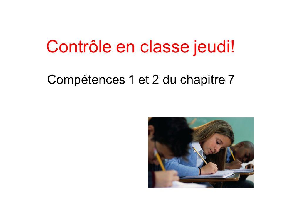 Contrôle en classe jeudi! Compétences 1 et 2 du chapitre 7