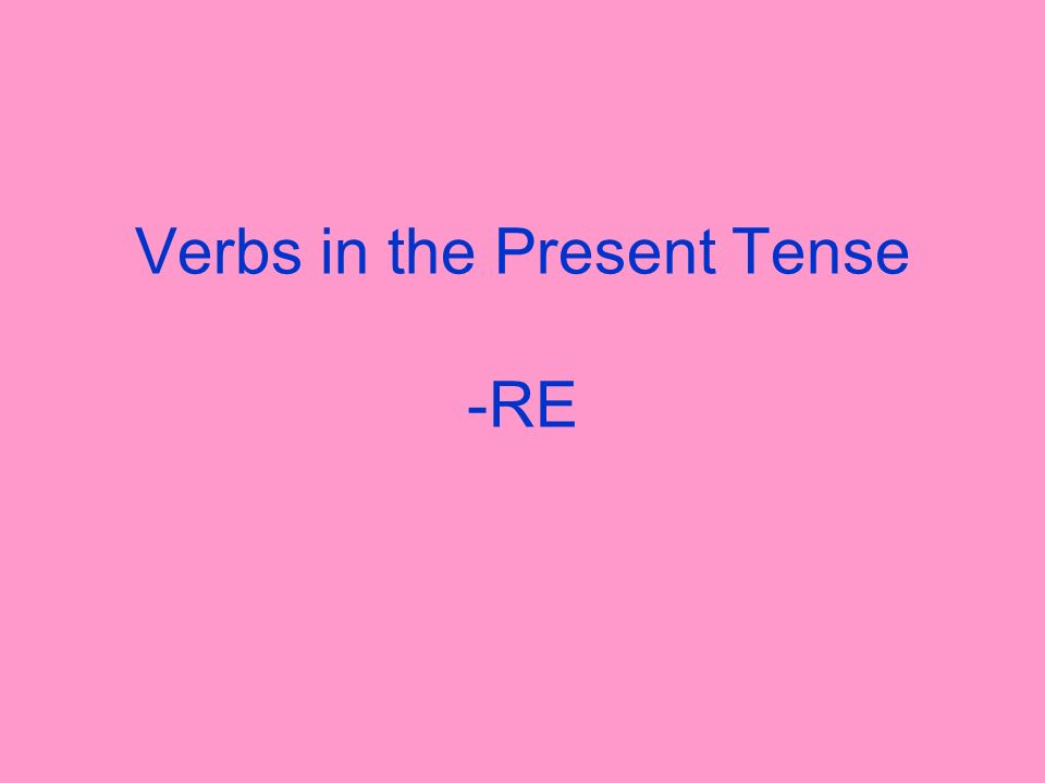Verbs in the Present Tense -RE