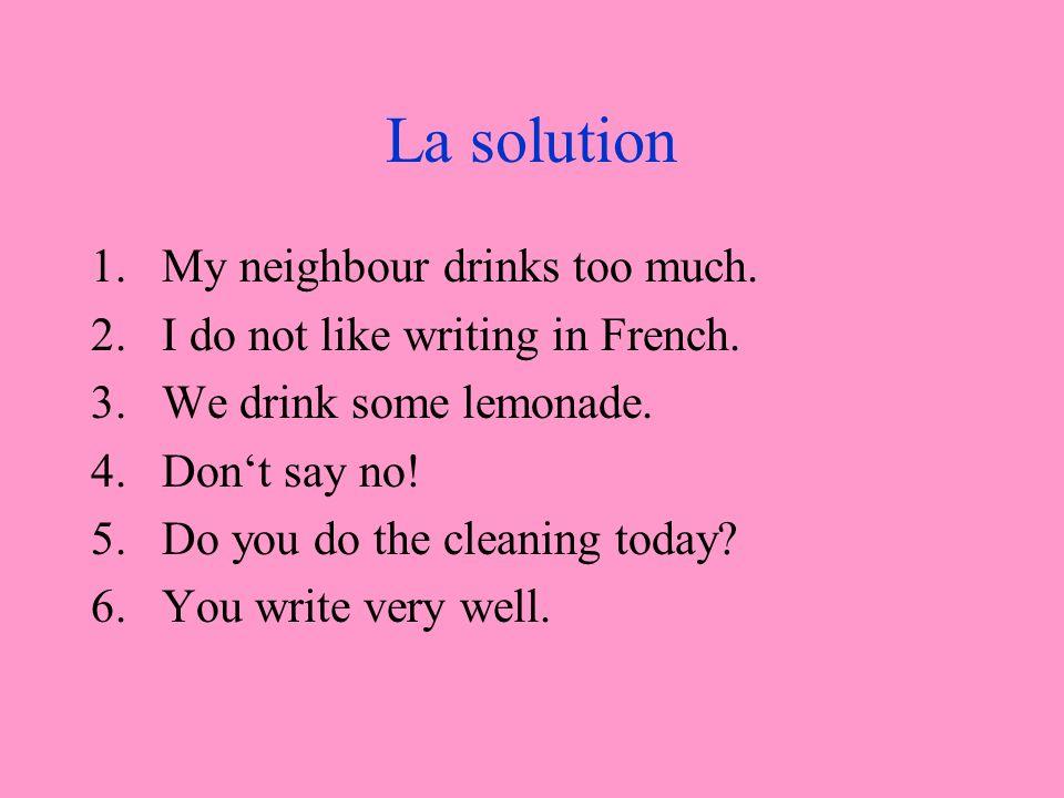Translate 1.Mon voisin boit trop. 2.Je naime pas écrire en français.