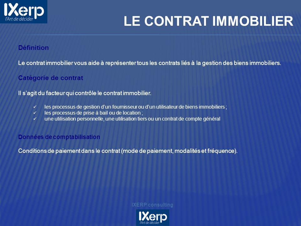 LE CONTRAT IMMOBILIER IXERP consulting Définition Le contrat immobilier vous aide à représenter tous les contrats liés à la gestion des biens immobiliers.