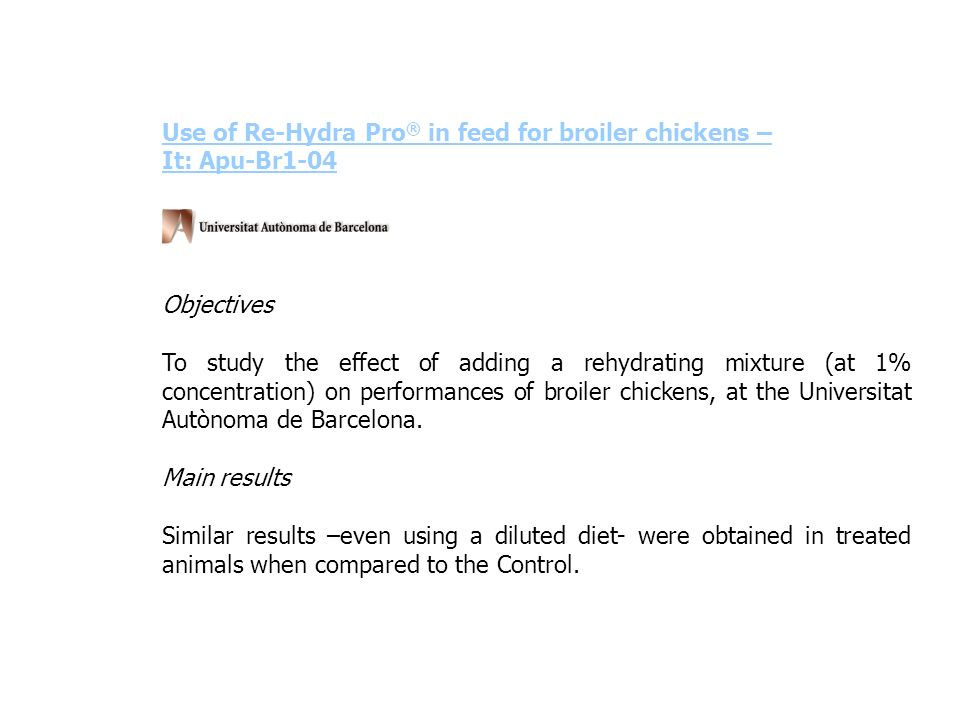 Use of Re-Hydra Pro ® in feed for broiler chickens – It: Apu-Br1-04 Objectives To study the effect of adding a rehydrating mixture (at 1% concentratio