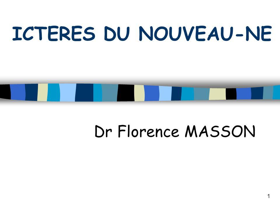 1 ICTERES DU NOUVEAU-NE Dr Florence MASSON