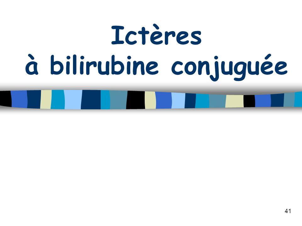 41 Ictères à bilirubine conjuguée