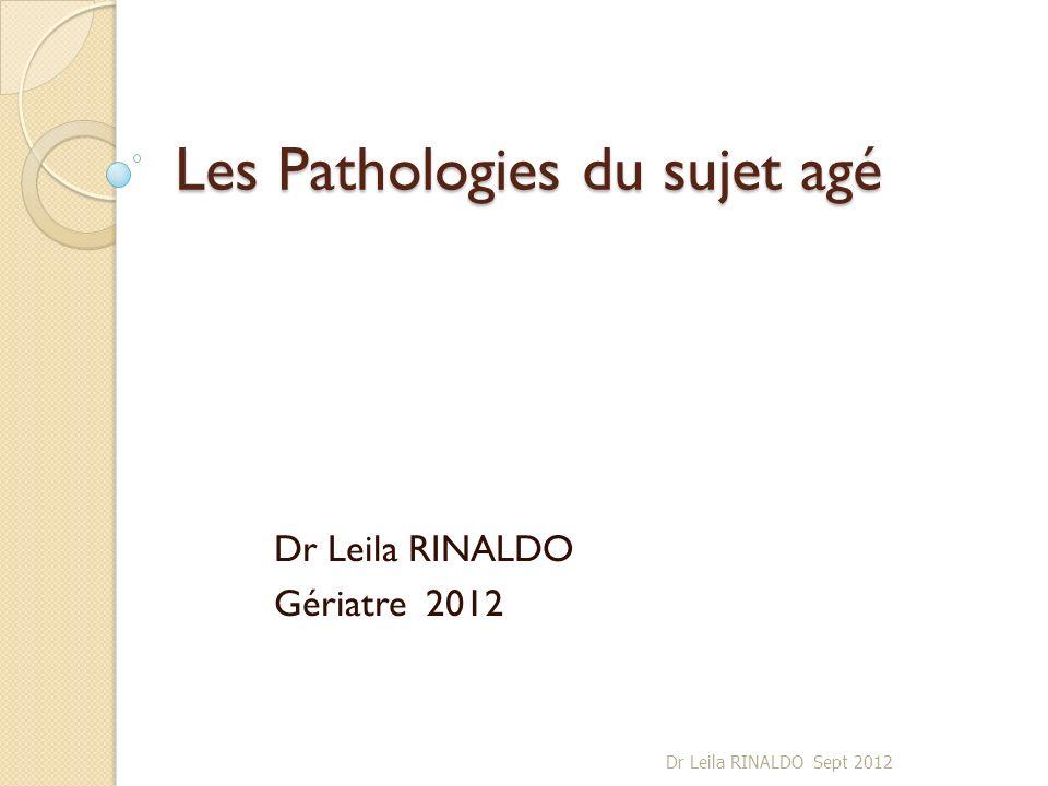 Les Pathologies du sujet agé Dr Leila RINALDO Gériatre 2012 Dr Leila RINALDO Sept 2012