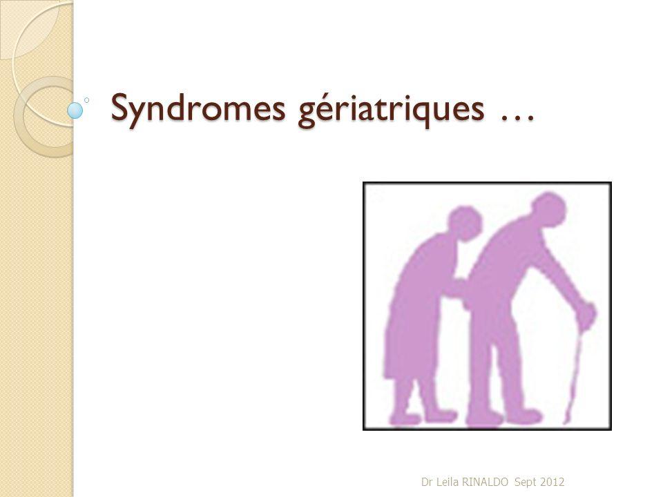 Syndromes gériatriques … Dr Leila RINALDO Sept 2012