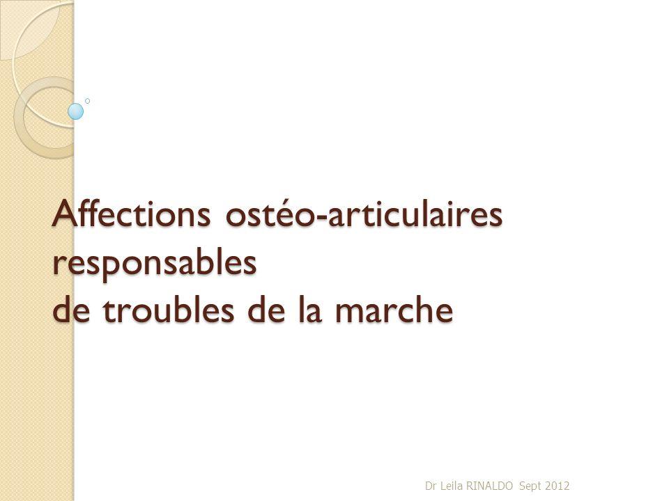 Affections ostéo-articulaires responsables de troubles de la marche Dr Leila RINALDO Sept 2012