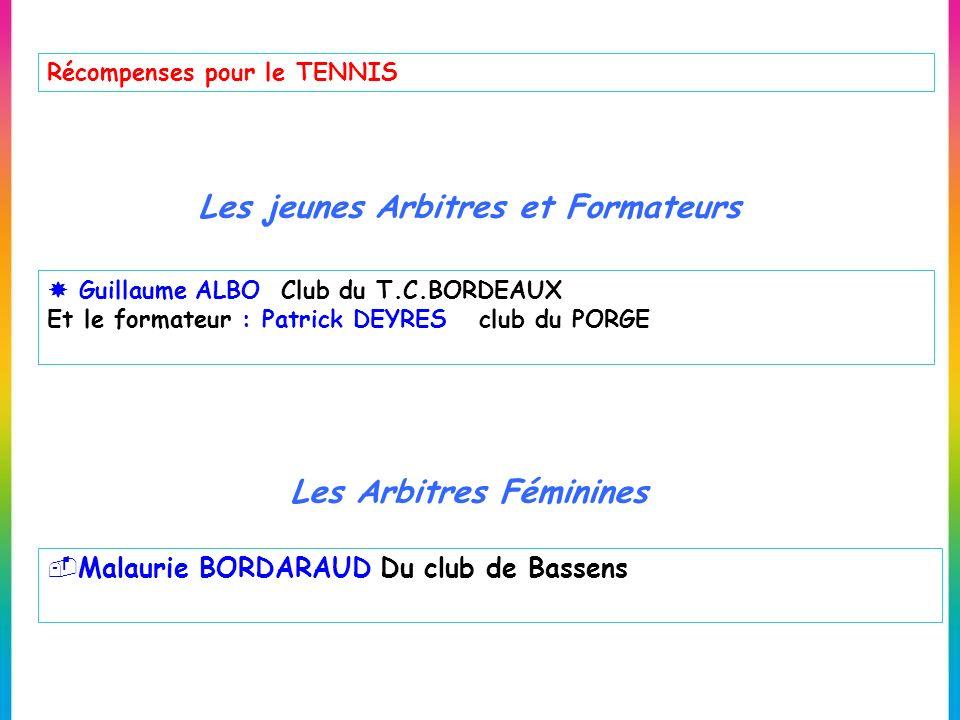 Les jeunes Arbitres et Formateurs Guillaume ALBO Club du T.C.BORDEAUX Et le formateur : Patrick DEYRES club du PORGE Les Arbitres Féminines Malaurie B