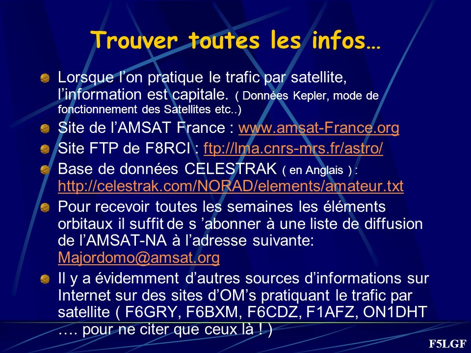 Trouver toutes les infos… Lorsque lon pratique le trafic par satellite, linformation est capitale. ( Données Kepler, mode de fonctionnement des Satell