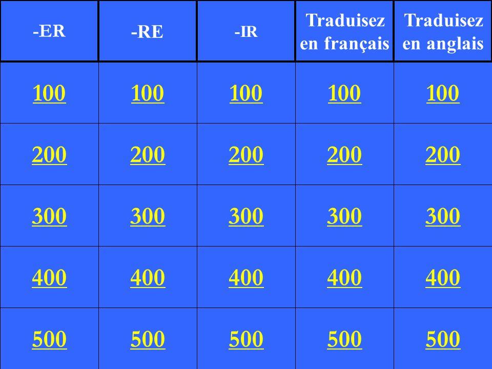 200 300 400 500 100 200 300 400 500 100 200 300 400 500 100 200 300 400 500 100 200 300 400 500 100 -ER -RE -IR Traduisez en français Traduisez en ang