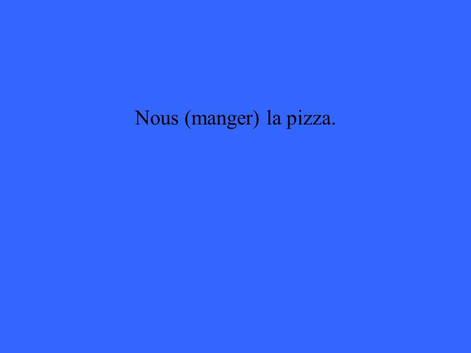 Nous (manger) la pizza.