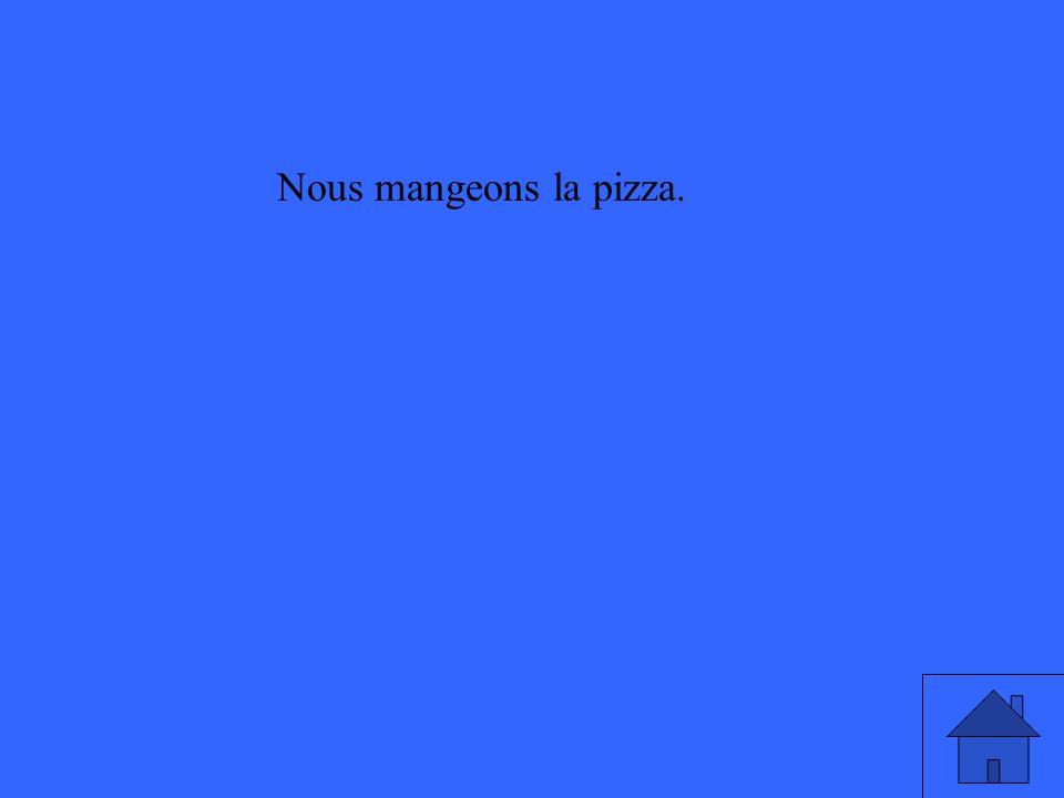 Nous mangeons la pizza.