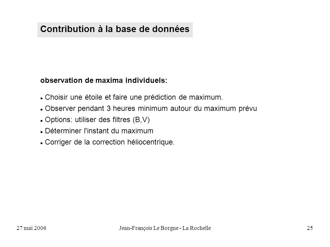 27 mai 2006Jean-François Le Borgne - La Rochelle25 Contribution à la base de données observation de maxima individuels: Choisir une étoile et faire un