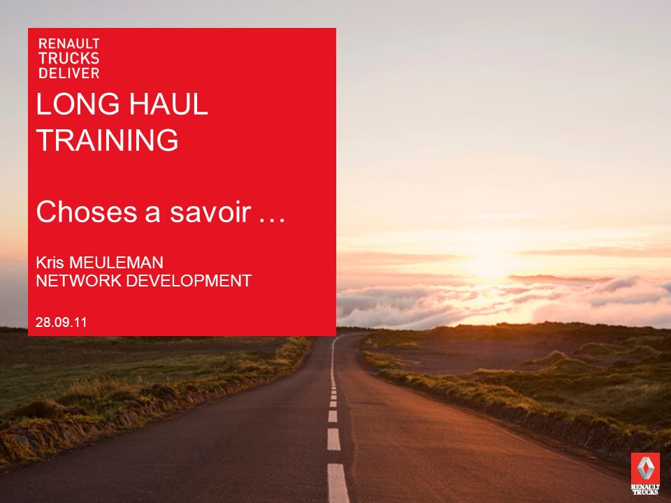LONG HAUL TRAINING Choses a savoir … 28.09.11 Kris MEULEMAN NETWORK DEVELOPMENT