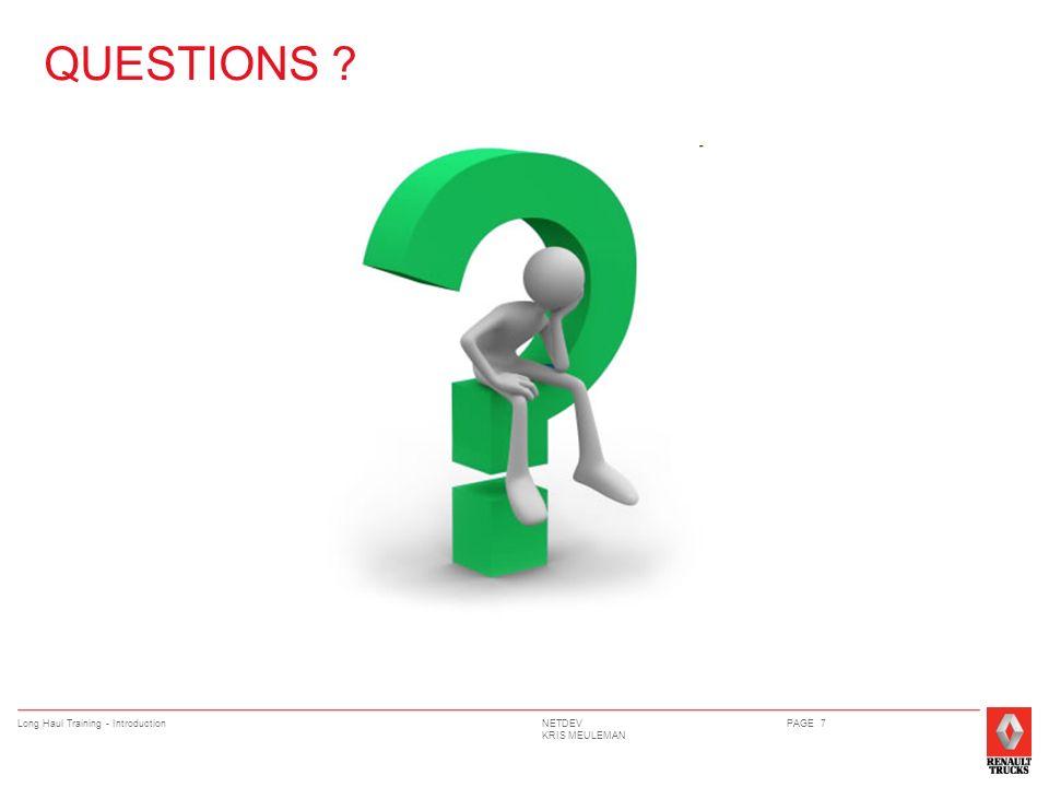 NETDEV KRIS MEULEMAN Long Haul Training - IntroductionPAGE 7 QUESTIONS ?
