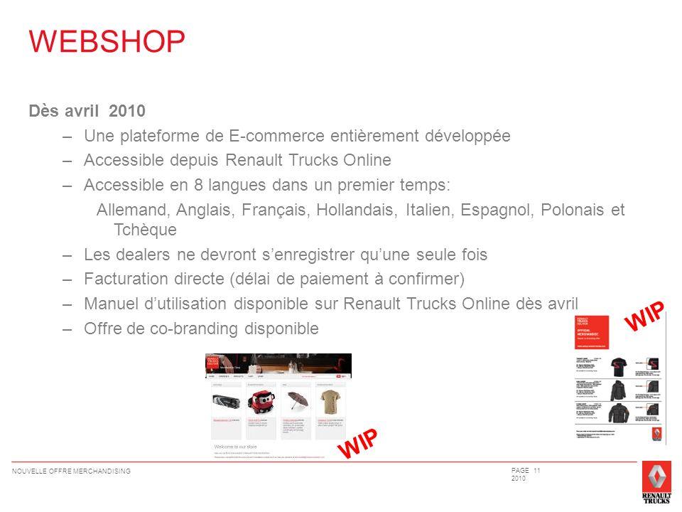 PAGE 11 2010 Dès avril 2010 –Une plateforme de E-commerce entièrement développée –Accessible depuis Renault Trucks Online –Accessible en 8 langues dan