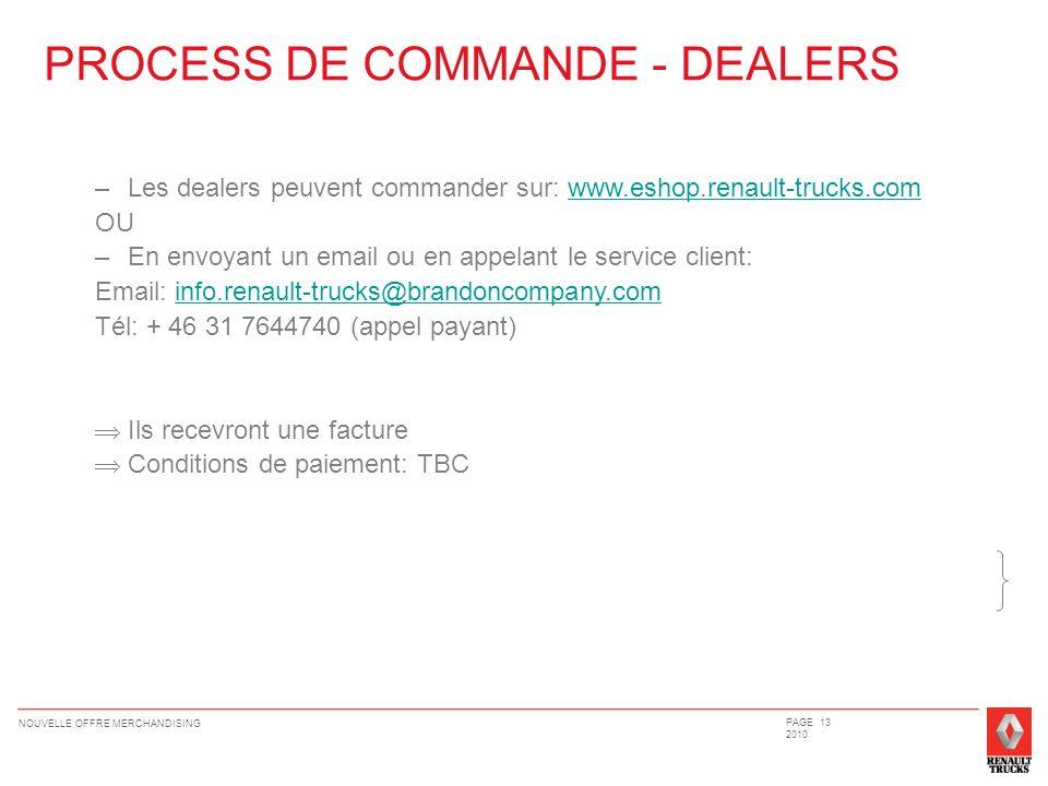 PROCESS DE COMMANDE - DEALERS –Les dealers peuvent commander sur: www.eshop.renault-trucks.comwww.eshop.renault-trucks.com OU –En envoyant un email ou