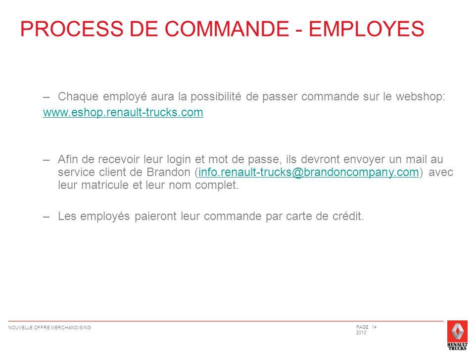 PROCESS DE COMMANDE - EMPLOYES –Chaque employé aura la possibilité de passer commande sur le webshop: www.eshop.renault-trucks.com –Afin de recevoir l
