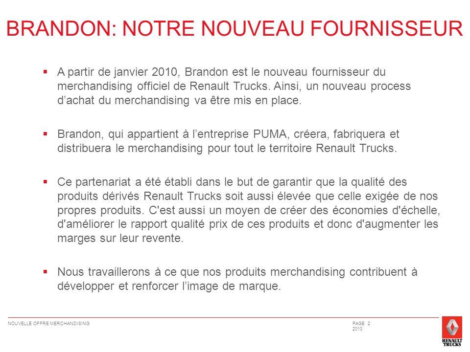 NOUVELLE OFFRE MERCHANDISINGPAGE 2 2010 BRANDON: NOTRE NOUVEAU FOURNISSEUR A partir de janvier 2010, Brandon est le nouveau fournisseur du merchandisi