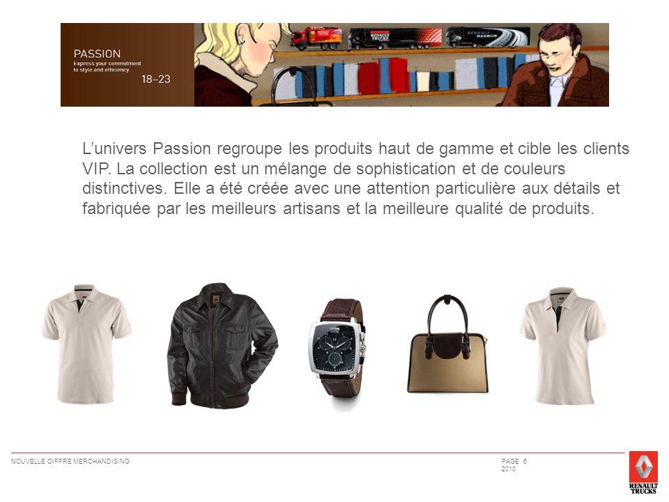 NOUVELLE OIFFRE MERCHANDISINGPAGE 6 2010 Lunivers Passion regroupe les produits haut de gamme et cible les clients VIP. La collection est un mélange d