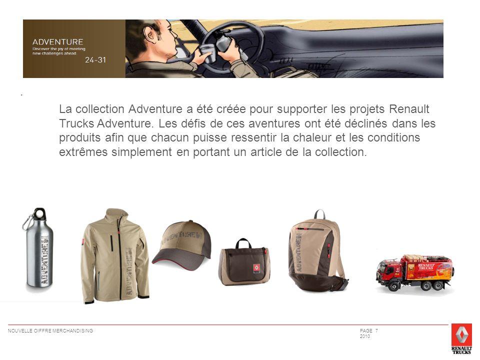 NOUVELLE OIFFRE MERCHANDISINGPAGE 7 2010. La collection Adventure a été créée pour supporter les projets Renault Trucks Adventure. Les défis de ces av