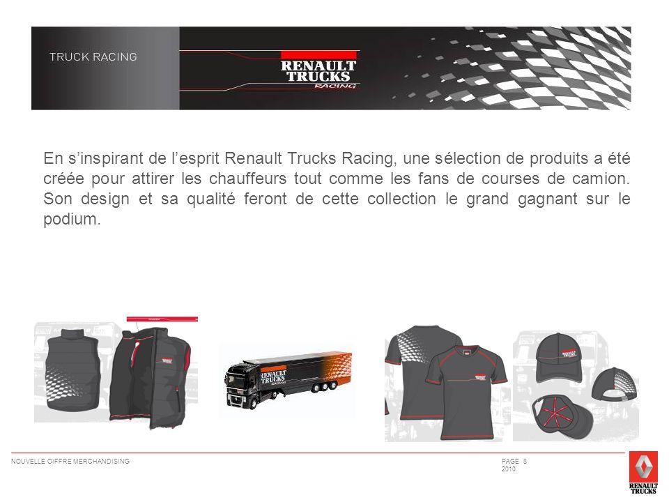 NOUVELLE OIFFRE MERCHANDISINGPAGE 8 2010 En sinspirant de lesprit Renault Trucks Racing, une sélection de produits a été créée pour attirer les chauff