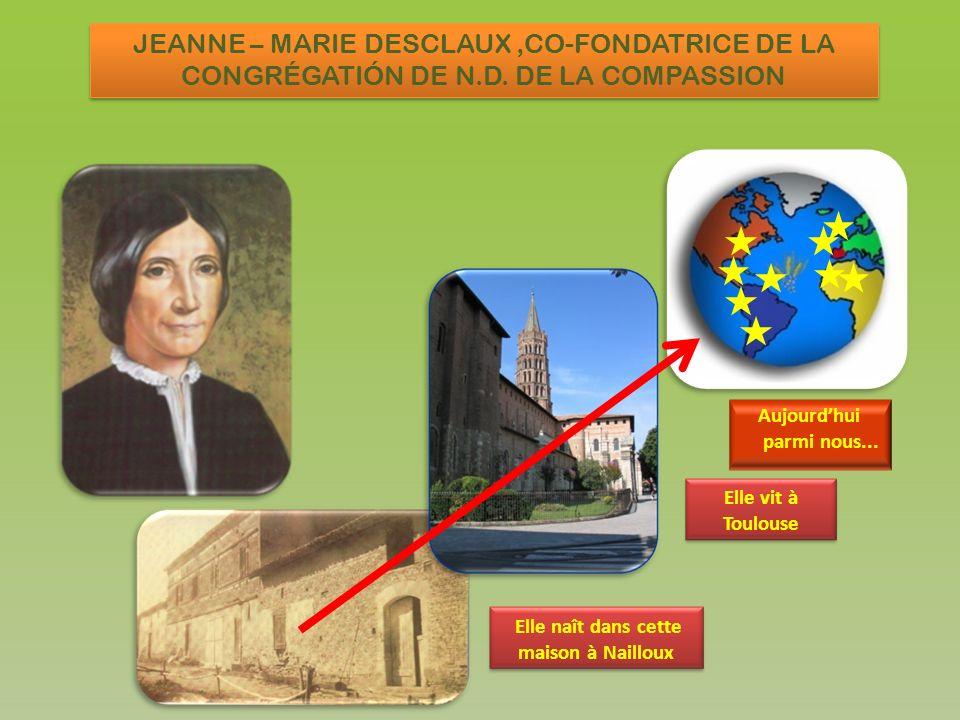 Co-fondatrice de la Congrégatión de N.D.de la Compassion Jeanne-Mª Desclaux Jeanne-Mª Desclaux