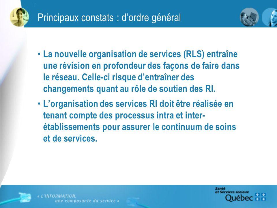Principaux constats : dordre général La nouvelle organisation de services (RLS) entraîne une révision en profondeur des façons de faire dans le réseau