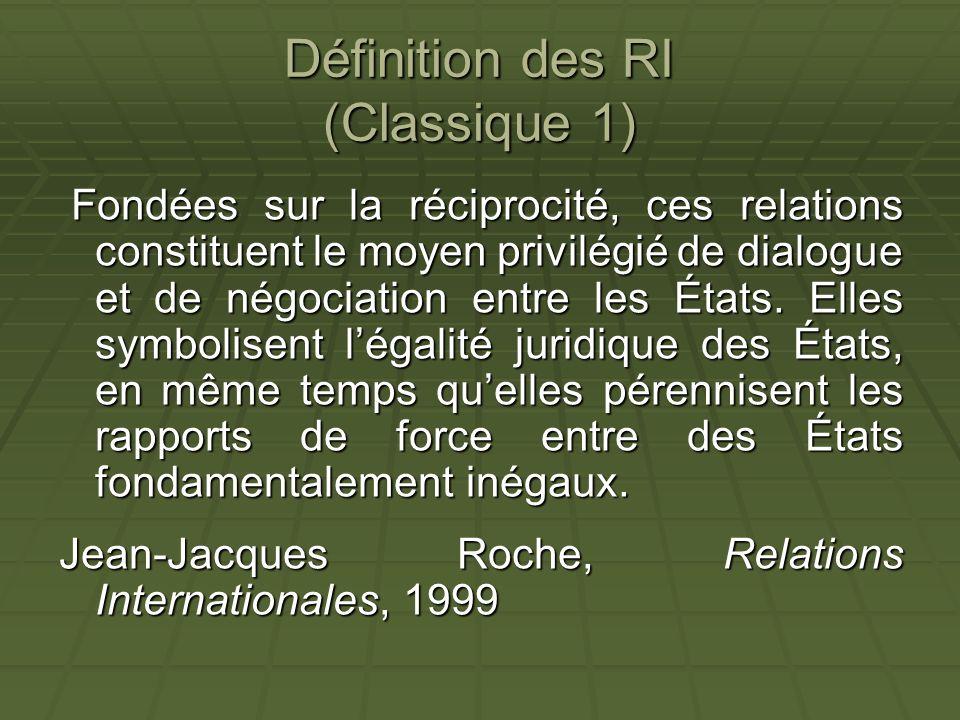 Définition des RI (Classique 1) Fondées sur la réciprocité, ces relations constituent le moyen privilégié de dialogue et de négociation entre les État