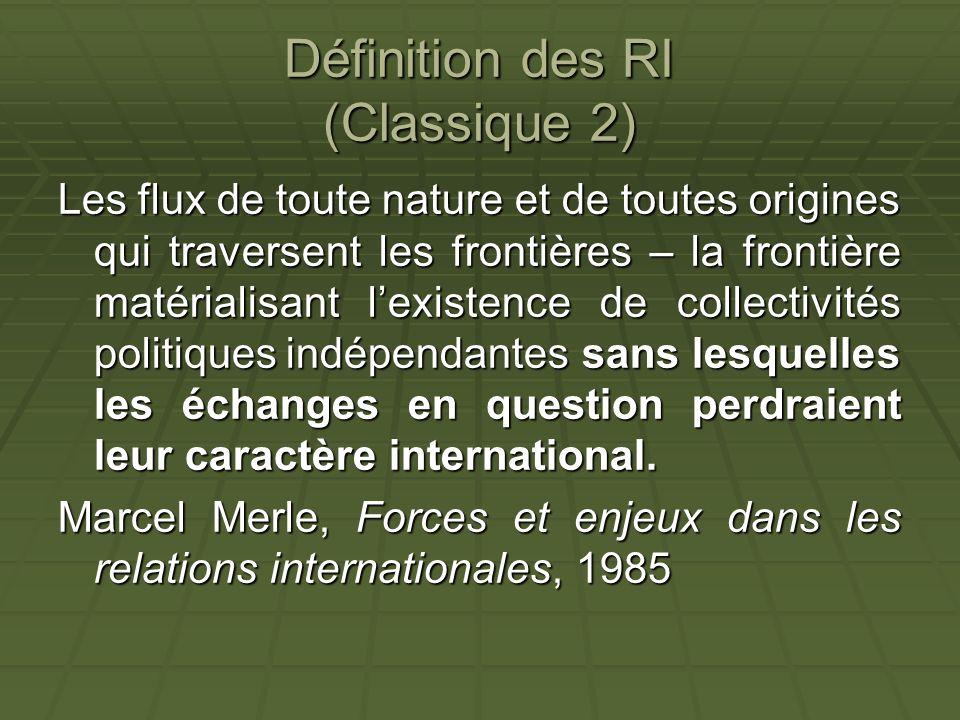 Définition des RI (Classique 2) Les flux de toute nature et de toutes origines qui traversent les frontières – la frontière matérialisant lexistence d