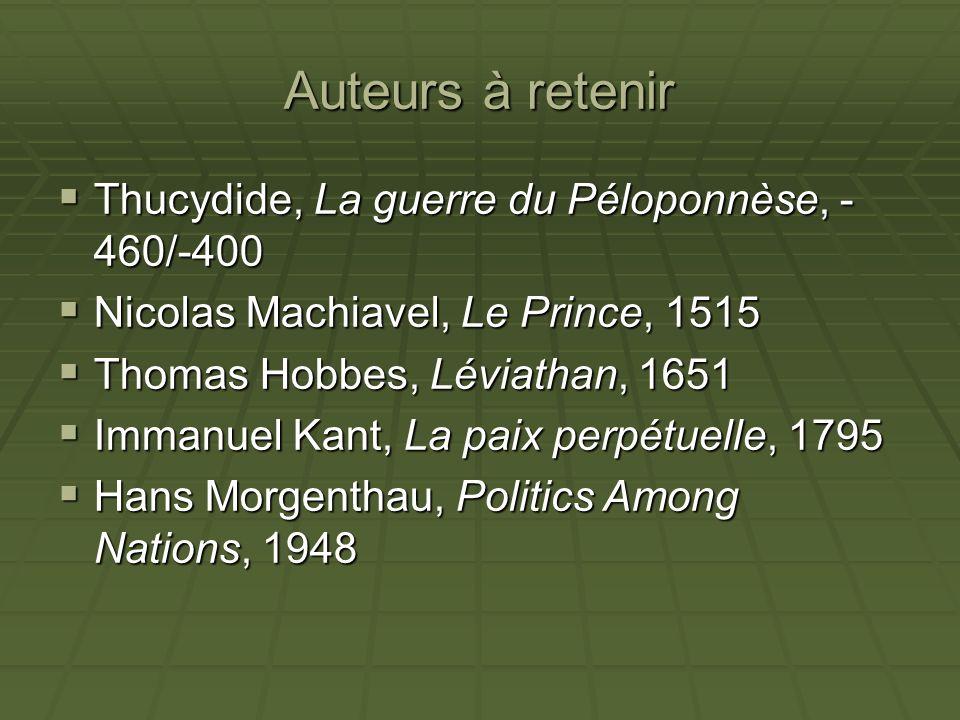 Auteurs à retenir Thucydide, La guerre du Péloponnèse, - 460/-400 Thucydide, La guerre du Péloponnèse, - 460/-400 Nicolas Machiavel, Le Prince, 1515 N