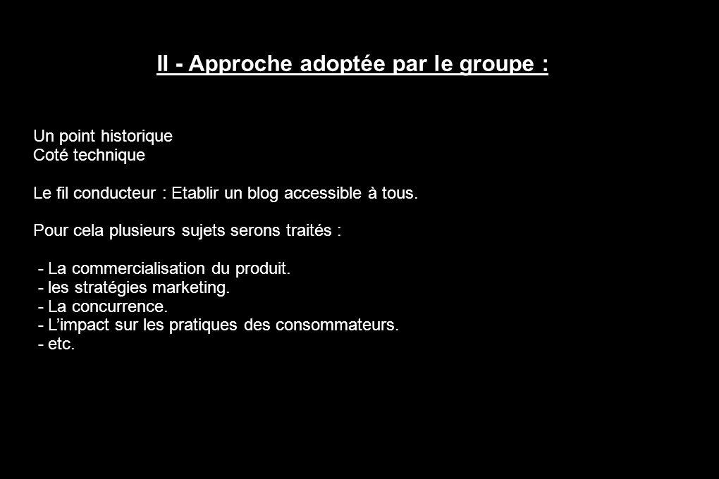 II - Approche adoptée par le groupe : Un point historique Coté technique Le fil conducteur : Etablir un blog accessible à tous.
