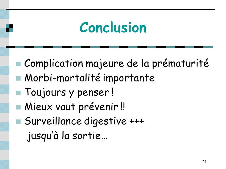 21 Conclusion Complication majeure de la prématurité Morbi-mortalité importante Toujours y penser ! Mieux vaut prévenir !! Surveillance digestive +++
