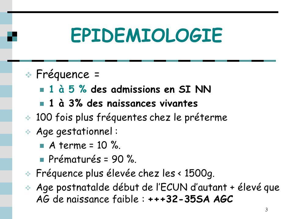 3 EPIDEMIOLOGIE Fréquence = 1 à 5 % des admissions en SI NN 1 à 3% des naissances vivantes 100 fois plus fréquentes chez le préterme Age gestationnel