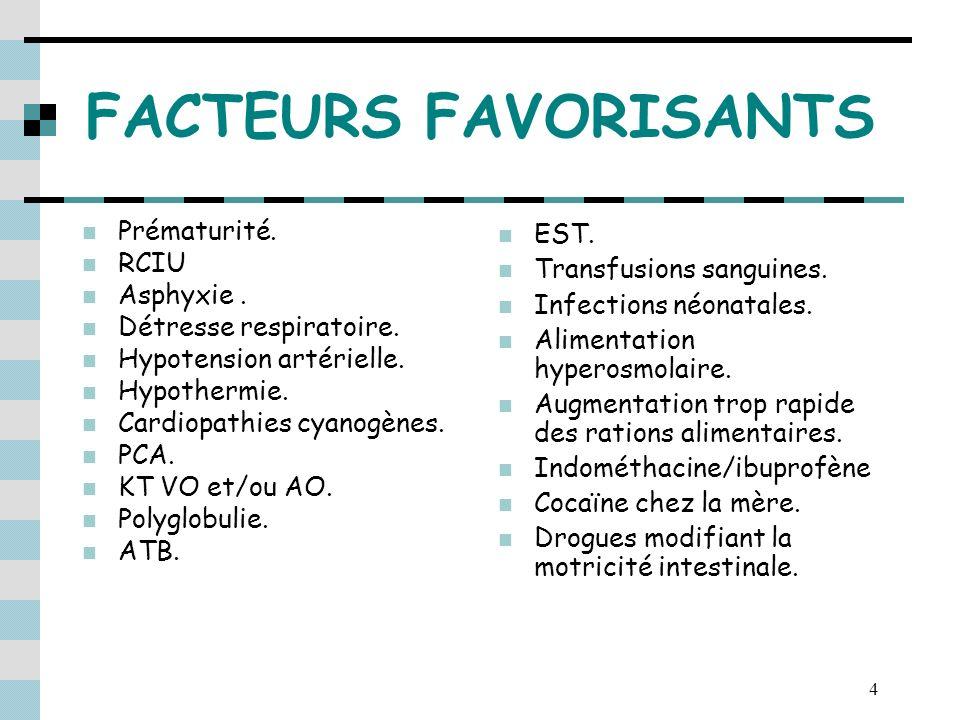 4 FACTEURS FAVORISANTS Prématurité. RCIU Asphyxie. Détresse respiratoire. Hypotension artérielle. Hypothermie. Cardiopathies cyanogènes. PCA. KT VO et