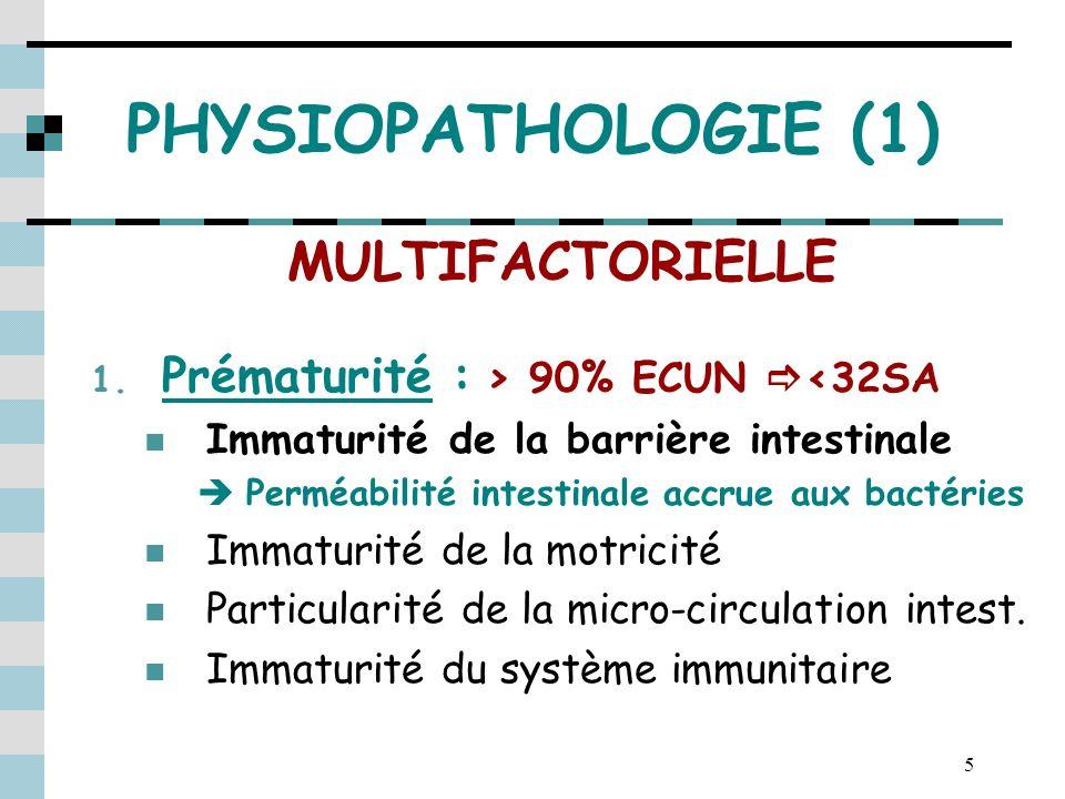 5 PHYSIOPATHOLOGIE (1) MULTIFACTORIELLE 1. Prématurité : > 90% ECUN <32SA Immaturité de la barrière intestinale Perméabilité intestinale accrue aux ba