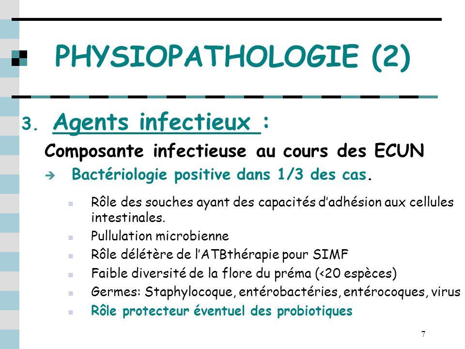 7 PHYSIOPATHOLOGIE (2) 3. Agents infectieux : Composante infectieuse au cours des ECUN Bactériologie positive dans 1/3 des cas. Rôle des souches ayant