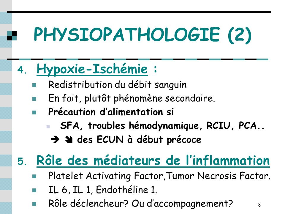 8 PHYSIOPATHOLOGIE (2) 4. Hypoxie-Ischémie : Redistribution du débit sanguin En fait, plutôt phénomène secondaire. Précaution dalimentation si SFA, tr