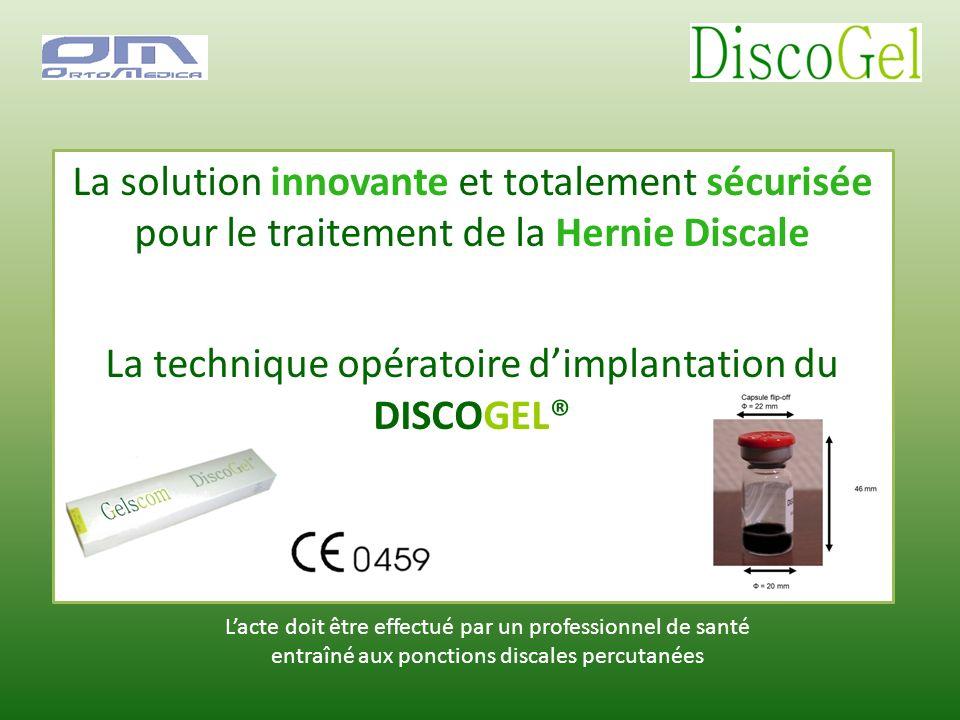 La solution innovante et totalement sécurisée pour le traitement de la Hernie Discale La technique opératoire dimplantation du DISCOGEL® Lacte doit êt