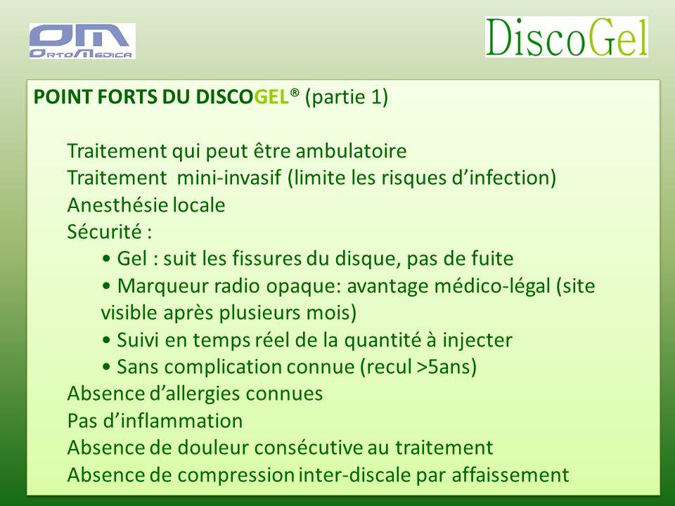 POINT FORTS DU DISCOGEL® (partie 1) Traitement qui peut être ambulatoire Traitement mini-invasif (limite les risques dinfection) Anesthésie locale Séc