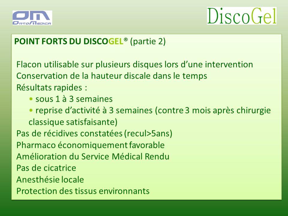 POINT FORTS DU DISCOGEL® (partie 2) Flacon utilisable sur plusieurs disques lors dune intervention Conservation de la hauteur discale dans le temps Ré