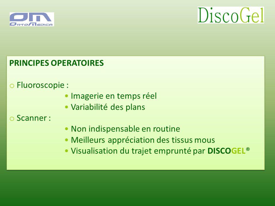 PRINCIPES OPERATOIRES o Fluoroscopie : Imagerie en temps réel Variabilité des plans o Scanner : Non indispensable en routine Meilleurs appréciation de