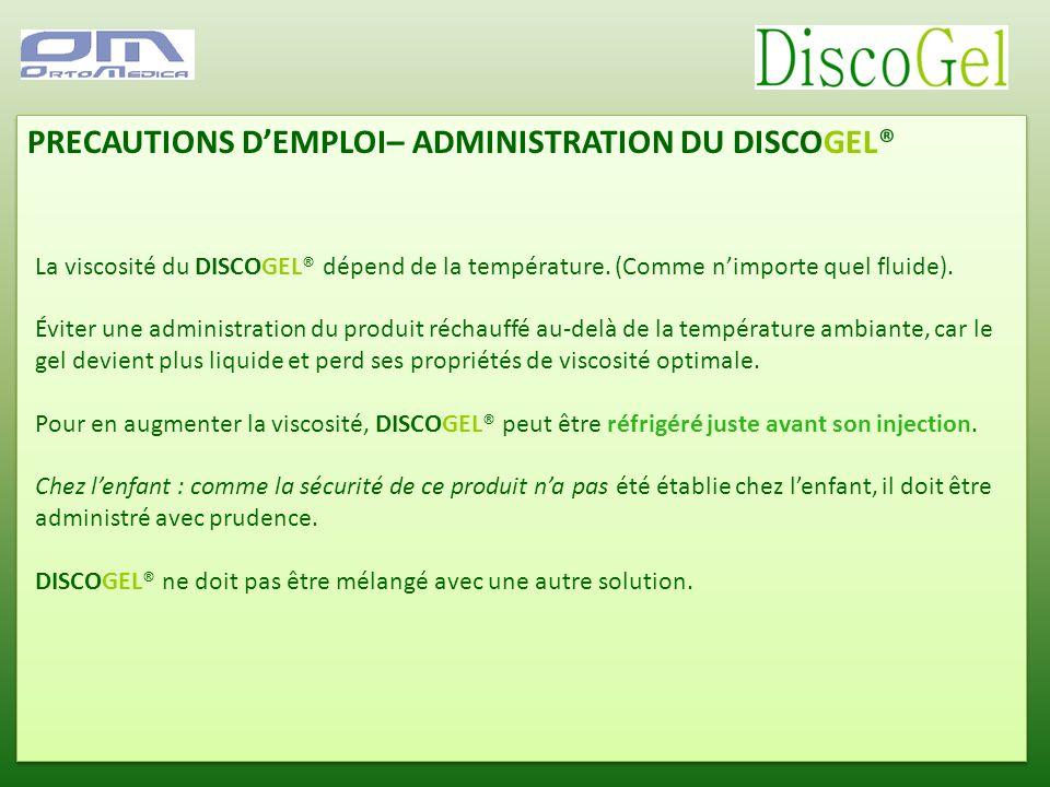 PRECAUTIONS DEMPLOI– ADMINISTRATION DU DISCOGEL® La viscosité du DISCOGEL® dépend de la température. (Comme nimporte quel fluide). Éviter une administ