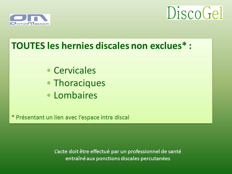 TOUTES les hernies discales non exclues* : Cervicales Thoraciques Lombaires * Présentant un lien avec lespace intra discal TOUTES les hernies discales
