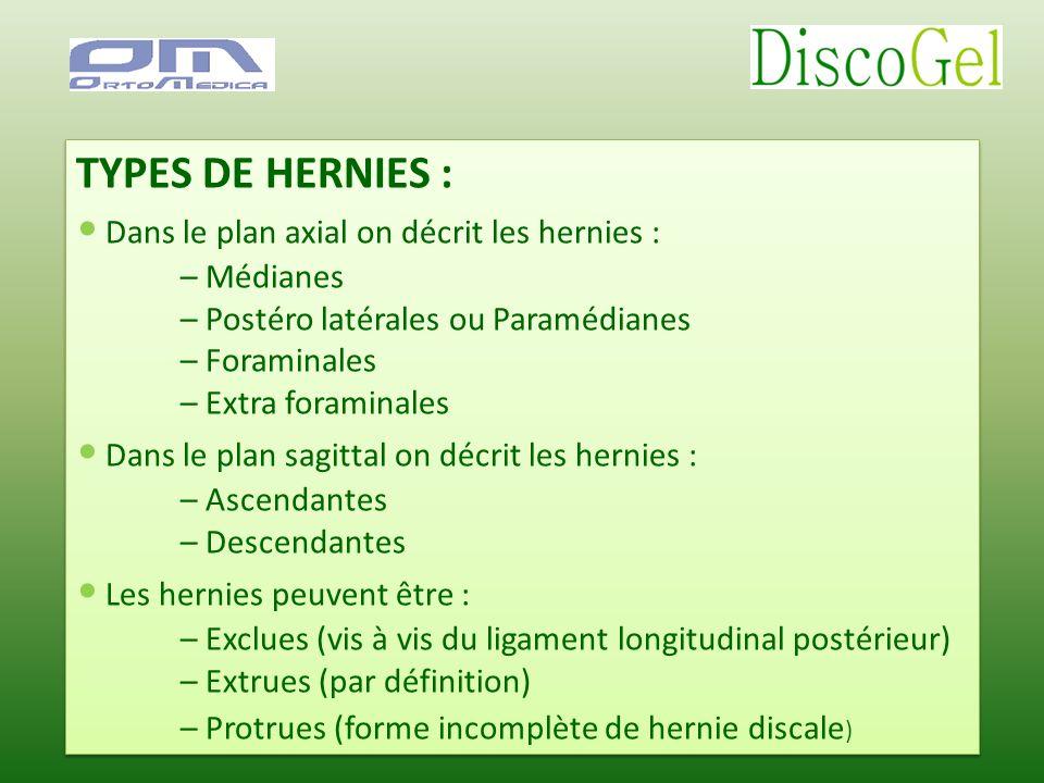 TYPES DE HERNIES : Dans le plan axial on décrit les hernies : – Médianes – Postéro latérales ou Paramédianes – Foraminales – Extra foraminales Dans le