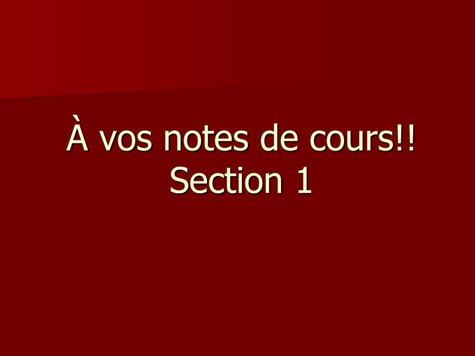 À vos notes de cours!! Section 1