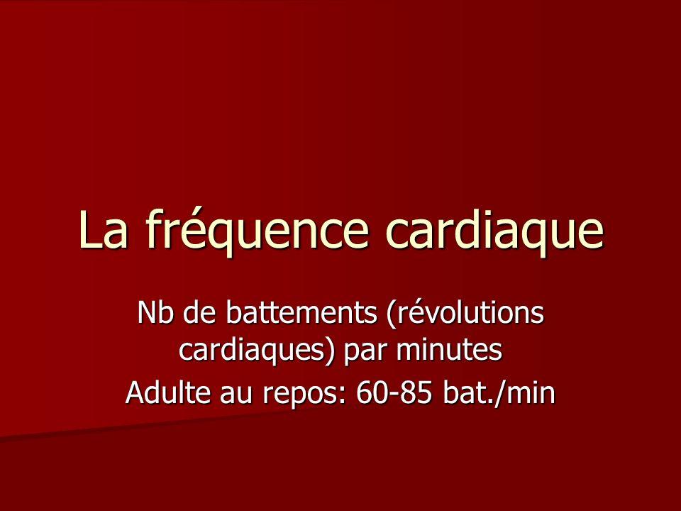 La fréquence cardiaque Nb de battements (révolutions cardiaques) par minutes Adulte au repos: 60-85 bat./min