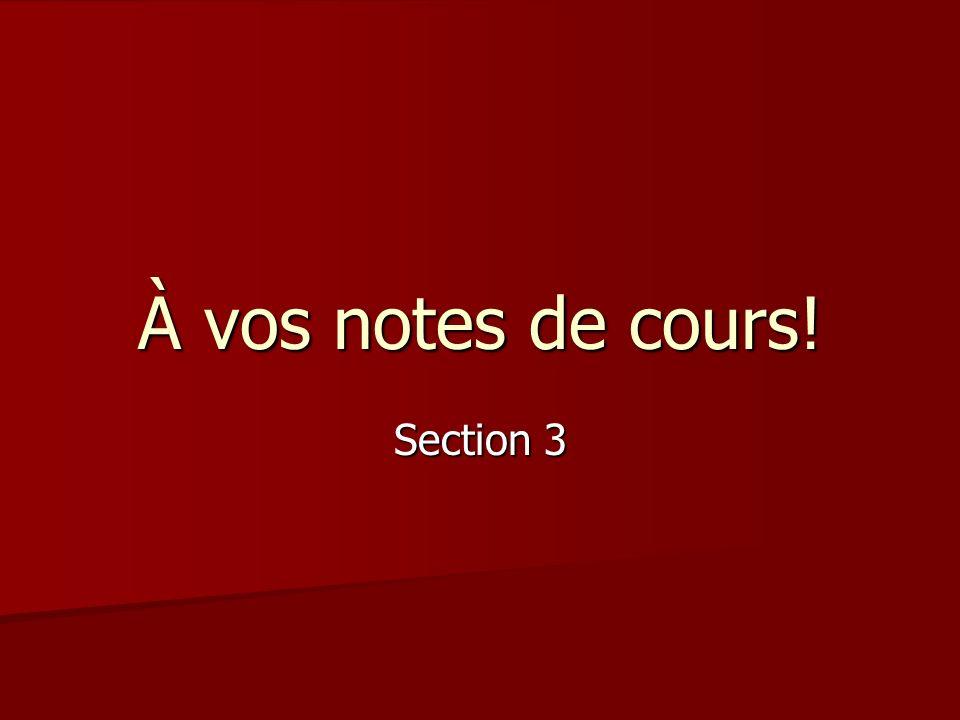 À vos notes de cours! Section 3